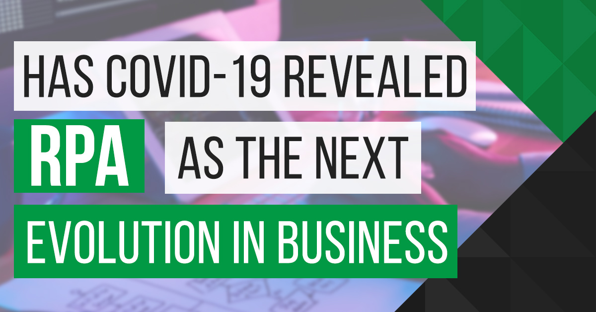 Has COVID-19 Revealed RPA as the Next Evolution in Business